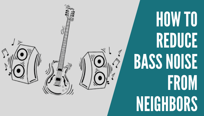 How To Reduce Bass Noise from Neighbors