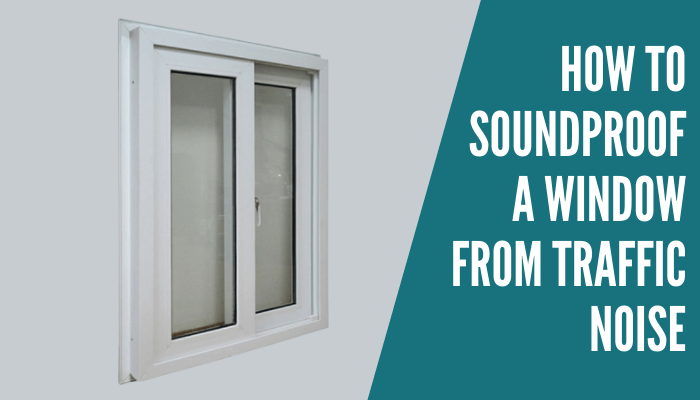 How To Soundproof A Window From Traffic Noise