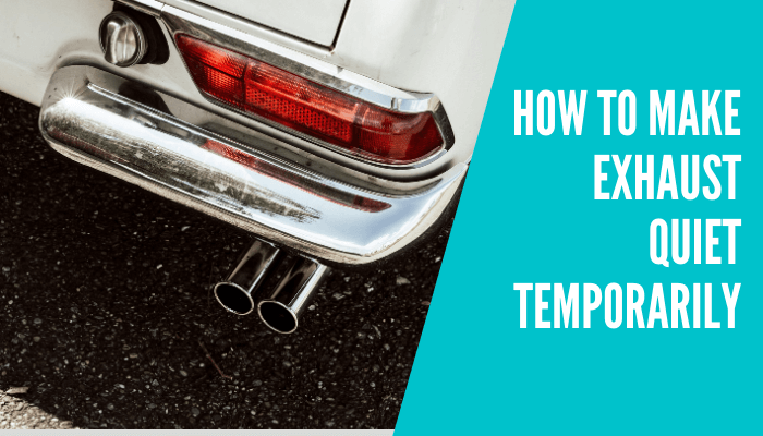 How to Make Exhaust Quiet Temporarily