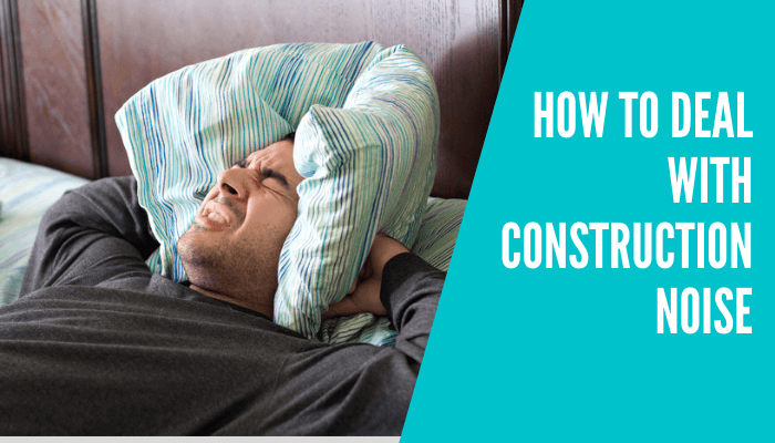 How to Deal with Construction Noise