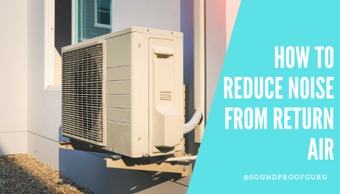 How to Reduce Noise from Return Air